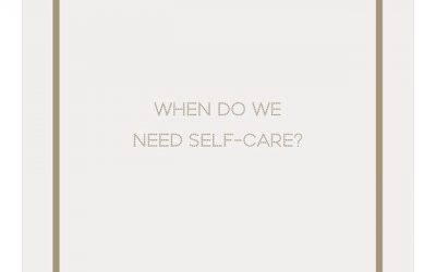 Q: WHEN DO WE NEED SELF-CARE? DO WE NEED TO DO IT DAILY?