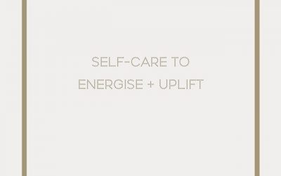 Q: SELF-CARE TO ENERGISE & UPLIFT?